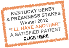 "KENTUCKY DERBY & PREAKNESS STAKES Winner 2012 ""I'LL HAVE ANOTHER"" A SATISFIED PATIENT CLICK HERE"